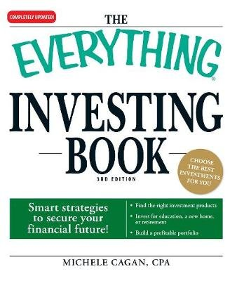 The Everything Investing Book - Smart strategies to secure your financial future! (Paperback, 3 Rev Ed): Michele Cagan
