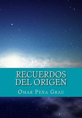 Recuerdos del Origen (Spanish, Paperback): Omar Pena Grau