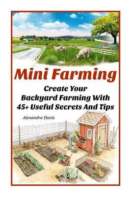 Mini Farming - Learn How to Create an Organic Garden in Your Backyard & Find Out 20 + Useful Tips for Urban Farming: (How to...