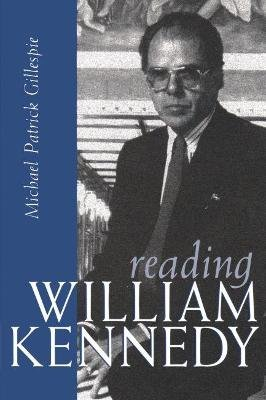 Reading William Kennedy (Hardcover, 1st ed): Michael Patrick Gillespie