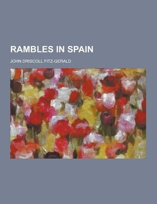 Rambles in Spain (Paperback): John Driscoll Fitz-Gerald