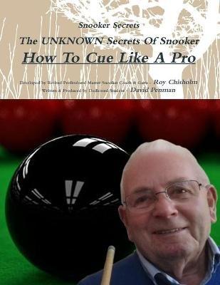 Snooker Secrets: How to Cue Like A Pro (Pamphlet): Roy Chisholm, David Penman
