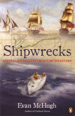 Shipwrecks: Australia's Greatest Maritime Disasters (Paperback): Evan McHugh