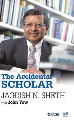 The Accidental Scholar (Hardcover): Jagdish N Sheth, John Yow