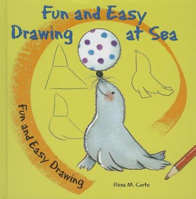 Fun and Easy Drawing at Sea (Hardcover): Rosa M. Curto