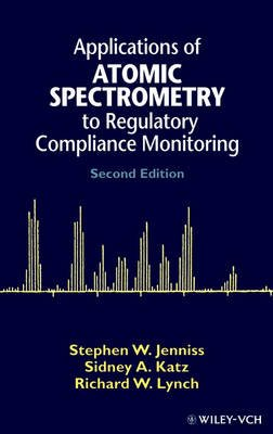 Applications of Atomic Spectrometry to Regulatory Compliance Monitoring (Hardcover, 2nd Revised edition): Stephen W. Jenniss,...