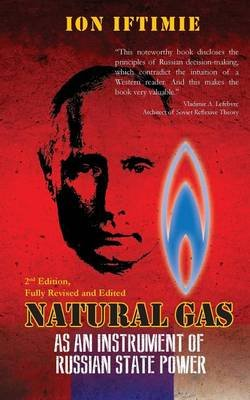Natural Gas as an Instrument of Russian State Power (Paperback): Ion a Iftimie