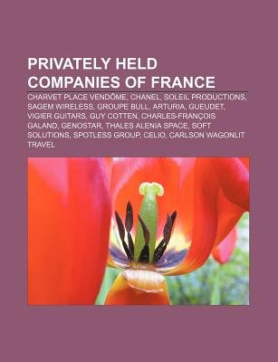 Privately Held Companies of France - Charvet Place Vendome, Chanel, Soleil Productions, Sagem Wireless, Groupe Bull, Arturia,...