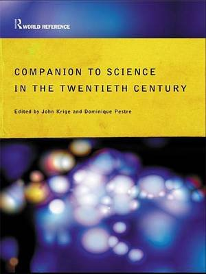 Companion Encyclopedia of Science in the Twentieth Century (Electronic book text): John Krige, Dominique Pestre