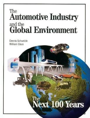 The Automotive Industry and the Global Environment (Paperback): Dennis Schuetzle, William Glaze