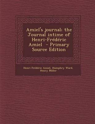 Amiel's Journal; The Journal Intime of Henri-Frederic Amiel (Paperback): Henri-Frederic Amiel, Humphry Ward, Henry Miller