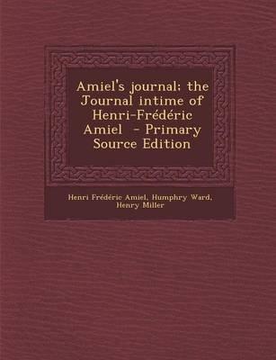 Amiel's Journal; The Journal Intime of Henri-Frederic Amiel (Paperback): Henri-Frederic Amiel, Humphry Ward, Henry Miller