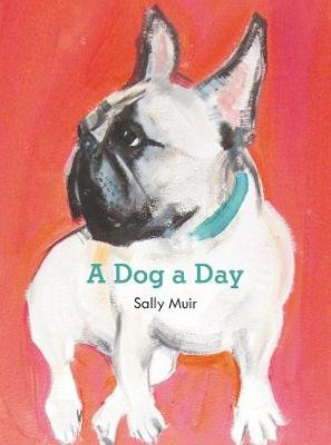 A Dog a Day (Hardcover): Sally Muir