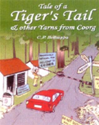 Tales of a Tiger's Tail & Other Yarns from Coorg (Paperback): C P Belliappa