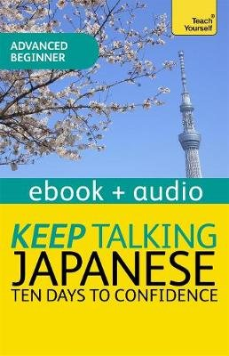Keep Talking Japanese Audio Course - Ten Days to Confidence - Enhanced Edition (Electronic book text, Digital original): Helen...