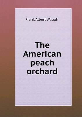 The American Peach Orchard (Paperback): F. A. Waugh