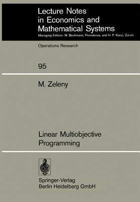 Linear Multiobjective Programming (Paperback, Softcover reprint of the original 1st ed. 1974): Michael Zeleny