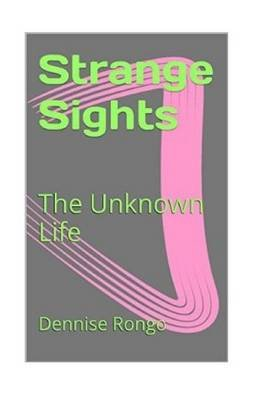 Strange Sights - Unknown Life (Paperback): Dennise Rongo