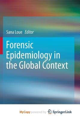 Forensic Epidemiology in the Global Context (Paperback): Sana Loue