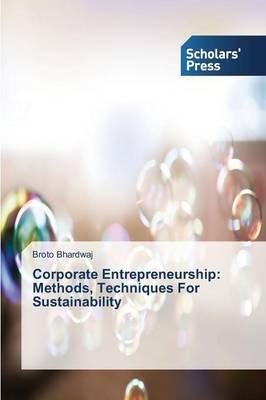 Corporate Entrepreneurship - Methods, Techniques for Sustainability (Paperback): Bhardwaj Broto