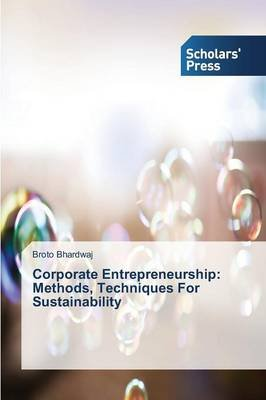 Corporate Entrepreneurship - Methods, Techniques for Sustainability (Paperback): Bhardwaj Broto