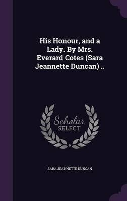 His Honour, and a Lady. by Mrs. Everard Cotes (Sara Jeannette Duncan) .. (Hardcover): Sara Jeannette Duncan