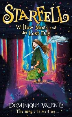 Starfell: Willow Moss and the Lost Day (Hardcover): Dominique Valente