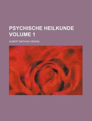 Psychische Heilkunde Volume 1 (Paperback): Albert Mathias Vering