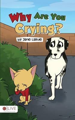 Why Are You Crying? (Paperback): Jane Larue