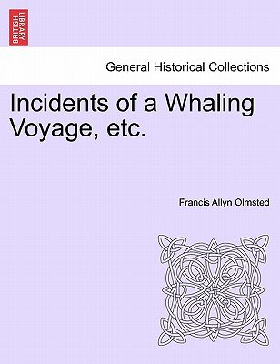 Incidents of a Whaling Voyage, Etc. (Paperback): Francis Allyn Olmsted