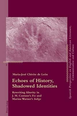 "Echoes of History, Shadowed Identities: Rewriting Alterity in J. M. Coetzee S ""Foe"" and Marina Warner S ""Indigo"" (Electronic..."