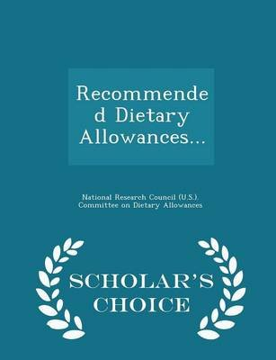 Recommended Dietary Allowances... - Scholar's Choice Edition (Paperback): National Research Council (U.S.). Commit