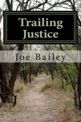 Trailing Justice (Paperback): Joe Bailey