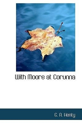 With Moore at Corunna (Paperback): G. A Henty