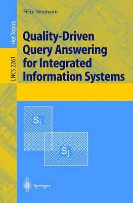 Quality-Driven Query Answering for Integrated Information Systems (Paperback, 2002 ed.): Felix Naumann