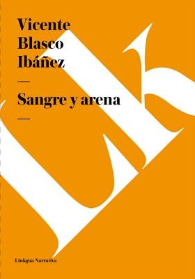 Sangre y Arena (Spanish, Electronic book text): Vicente Blasco Ibanez