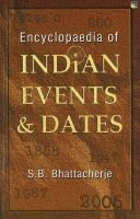 Encyclopaedia of Indian Events and Dates (Hardcover, 5th Revised edition): S. B Bhattacherje