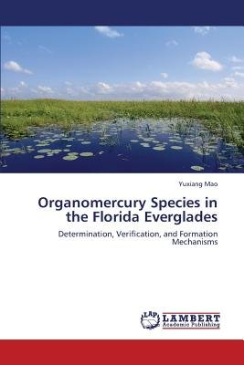 Organomercury Species in the Florida Everglades (Paperback): Mao Yuxiang