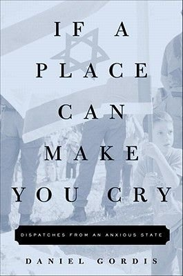 If a Place Can Make You Cry (Electronic book text): Daniel Gordis