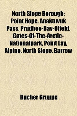 North Slope Borough - Point Hope, Anaktuvuk Pass, Prudhoe-Bay-Olfeld, Gates-Of-The-Arctic-Nationalpark, Point Lay, Alpine,...