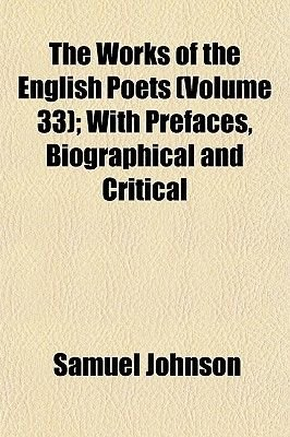 The Works of the English Poets (Volume 33); With Prefaces, Biographical and Critical (Paperback): Samuel Johnson