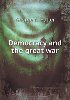 Democracy and the Great War (Paperback): George N. Fuller