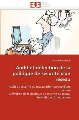 Audit Et Definition de La Politique de Securite D''Un Reseau (French, Paperback): Koualoroh-G