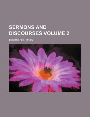 Sermons and Discourses Volume 2 (Paperback): Thomas Chalmers