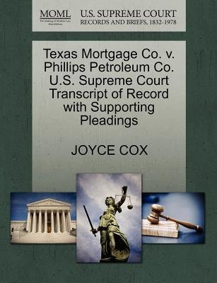 Texas Mortgage Co. V. Phillips Petroleum Co. U.S. Supreme Court Transcript of Record with Supporting Pleadings (Paperback):...