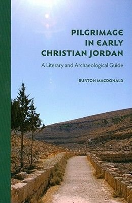 Pilgrimage in Early Christian Jordan - A Literary and Archaeological Guide (Paperback): Burton MacDonald