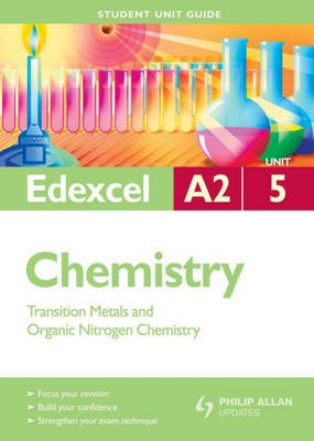 Edexcel A2 Chemistry, Unit 5 - Transition Metals and Organic Nitrogen Chemistry (Paperback): George Facer