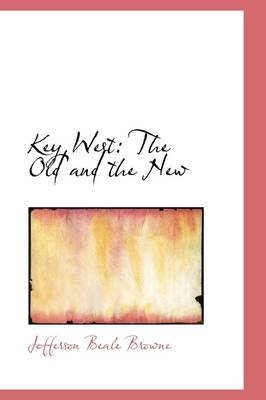 Key West - The Old and the New (Paperback): Jefferson Beale Browne