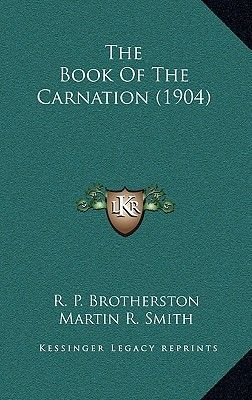 The Book of the Carnation (1904) (Hardcover): R. P Brotherston, Martin R. Smith