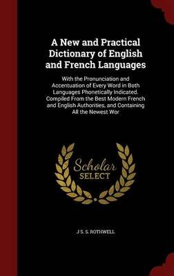 A New and Practical Dictionary of English and French Languages - With the Pronunciation and Accentuation of Every Word in Both...